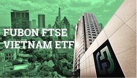 Chờ đợi gì từ dòng vốn Fubon FTSE ETF