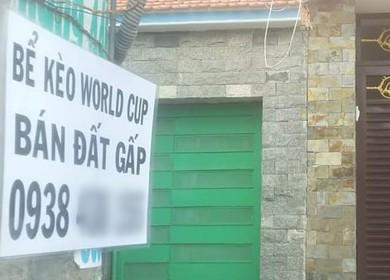 Ồ ạt rao bán nhà, bán đất vì thua độ World Cup: Sự thực hay chiêu trò môi giới?