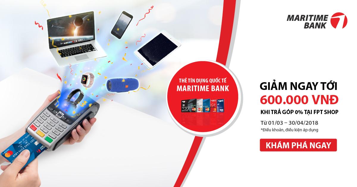 Mua hàng trả góp tại FPT Shop: Chủ thẻ tín dụng Quốc tế Maritime Bank Mastercard được giảm ngay 4% kèm lãi suất 0%